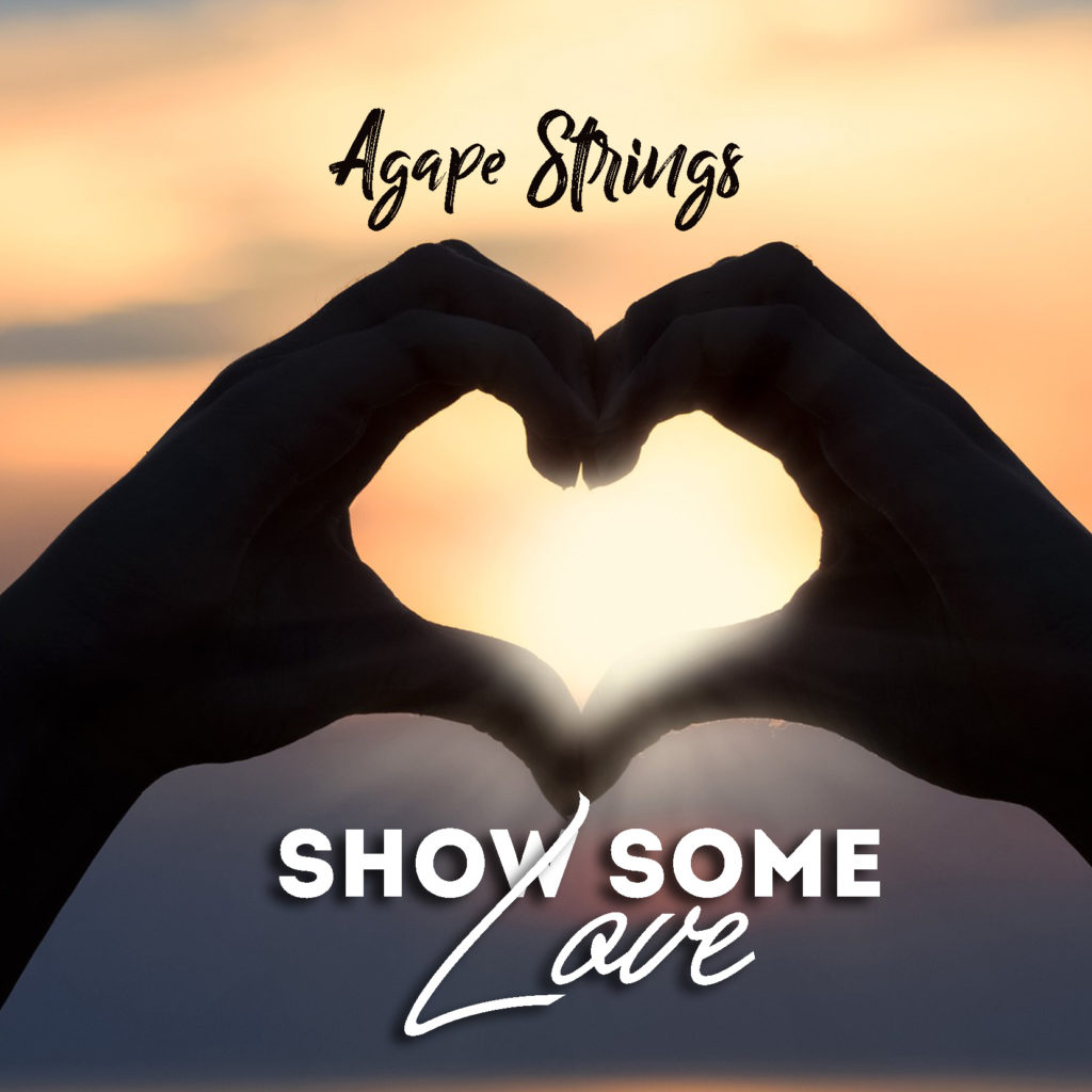 Agape Strings- Show Some Love