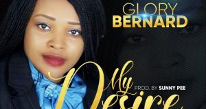 Glory Bernard Drops New Song My desire Ft. David G - Download